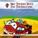 Free Kindle Book : Mac The Fire Truck and The Field Fire (The Adventures of Mac The Fire Truck)