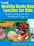 Free Kindle Book : Yum! Healthy Bento Box Lunches for Kids: Healthy Eating for Kids Preschool to Age 10 (School Lunch Ideas)