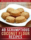 Free Kindle Book : Simple Coconut Flour Recipes: 40 Scrumptious Recipes For Celiac, Gluten free, And Paleo Diets (Delicious Gluten Free Cooking)