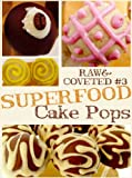 Free Kindle Book : Raw & Coveted Superfood Cake Pops (Raw & Coveted Lifestyle Series)
