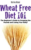 Free Kindle Book : Wheat Belly Diet 101: The Beginner