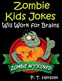 Free Kindle Book : Zombie Jokes: Will Work for Brains... Zombie Approved Hilarious Jokes for Kids Age 6-10