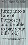 Free Kindle Book : Jump into a Life of Purpose (and be able to pay your bills too)