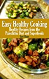 Free Kindle Book : Easy Healthy Cooking: Healthy Recipes from the Paleolithic Diet and Superfoods