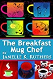 Free Kindle Book : The Breakfast Mug Chef