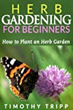 Free Kindle Book : Herb Gardening For Beginners: How to Plant an Herb Garden