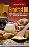 Free Kindle Book : Breakfast 101: The Fundamental Course to Delicious Breakfasts