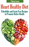 Free Kindle Book : Heart Healthy Diet: Paleolithic and Grain Free Recipes to Promote Better Health