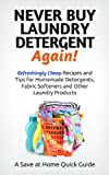 Free Kindle Book : Never Buy Laundry Detergent Again! Refreshingly Cheap Recipes and Tips for Homemade Detergents, Fabric Softeners, and Other Laundry Products (Save at Home Guide)