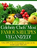 Free Kindle Book : Celebrity Chefs, Famous Recipes - VEGANIZED! Over 100 of the most famous and popular recipes made VEGAN