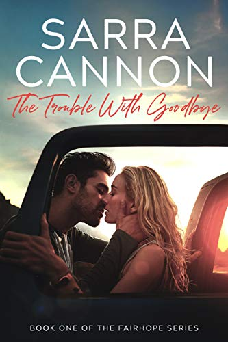 The Trouble With Goodbye (Fairhope) by Sarra Cannon