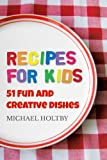 Free Kindle Book : Recipes for Kids: 51 Fun and Creative Dishes