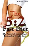 Free Kindle Book : The 5:2 Fast Diet: The Secret of Intermittent Fasting for Weight Loss