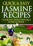 Free Kindle Book : Quick and Easy Jasmine Recipes: Cooking with Nature