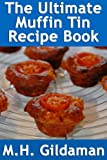 Free Kindle Book : The Ultimate Muffin Tin Recipe Book