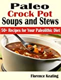 Free Kindle Book : Paleo Crock Pot Soups and Stews: 50+ Recipes for Your Paleolithic Diet
