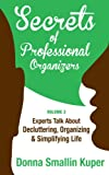 Free Kindle Book : Secrets of Professional Organizers Volume 3: Leading Experts Talk About Decluttering, Organizing & Simplifying Life