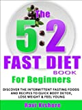 Free Kindle Book : The 5:2 Fast Diet Book For Beginners: Discover the Intermittent Fasting Foods and Recipes Diet to Quick BODY DETOX , WEIGHT LOSS & FEEL YOUNGER