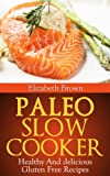 Free Kindle Book : Paleo Slow Cooker: Healthy and Delicious Gluten Free Recipes