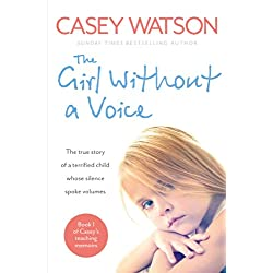 The Girl Without a Voice: The true story of a terrified child whose silence spoke volumes (Casey's Teaching Memoirs)