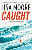 Cover Image of Caught by Lisa Moore published by House of Anansi Press