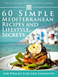 Free Kindle Book : The Easy Everyday Mediterranean Diet Cookbook: 60 Simple Mediterranean Recipes and Lifestyle Secrets for Weight Loss And Longevity