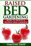 Free Kindle Book : Raised Bed Gardening: How to Build a Raised Bed Garden