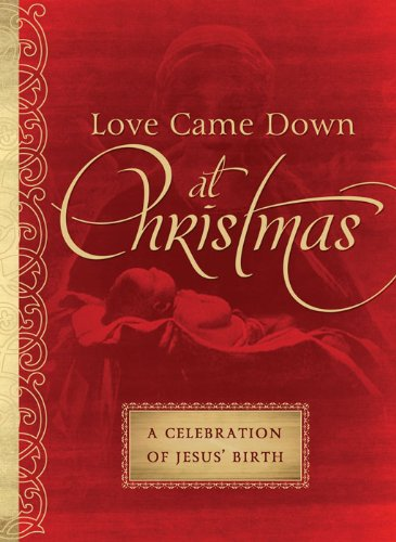 Love Came Down at Christmas: A Celebration of Jesus' Birth