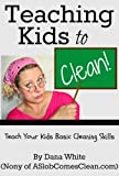 Free Kindle Book : Teaching Kids to Clean (Teach Your Children Basic Cleaning Skills)