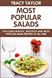 Free Kindle Book : Most Popular Salads Of All Time: Top 30 Healthy, Popular And All Time Favorite Salad Recipes You