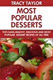 Free Kindle Book : Most Popular Desserts Of All Time: Top 30 Healthy, Popular And All Time Favorite Dessert Recipes You