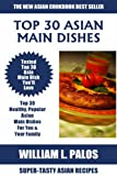 Free Kindle Book : Top 30 Mouth-Watering Asian Main Dish Recipes: Latest Collection of Popular, Healthy, Easy, Fast, Simple & Super-Tasty Asian Main Dish Recipes
