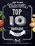 Free Kindle Book : Top 10 Spanish Tapas. How to Cook Spanish Cuisine