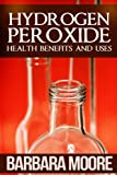 Free Kindle Book : Hydrogen Peroxide Health Benefits and Uses