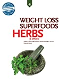Free Kindle Book : Herbs and Spices, Weight Loss Superfoods: Recipes to Help You Lose Weight Without Calorie Counting or Exercise (Vol 4)