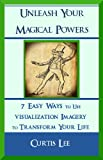 Free Kindle Book : Unleash Your Magical Powers: 7 Easy Ways to Use Visualization Imagery to Transform Your Life