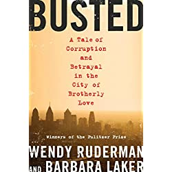 Busted: A Tale of Corruption and Betrayal in the City of Brotherly Love