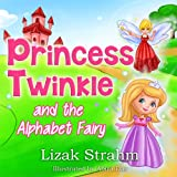 Free Kindle Book : Princess Twinkle And The Alphabet Fairy: A Kid