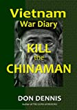 Free Kindle Book : Kill the Chinaman (Vietnam War Dairies)