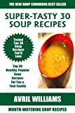 Free Kindle Book : Top 30 Mouth-Watering Soup Recipes: Latest Collection of Popular, Healthy, Easy, Fast, Simple & Super-Tasty Soup Recipes