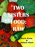 Free Kindle Book : Two Sisters Food: Raw