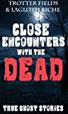 Free Kindle Book : Close Encounters With THE DEAD (A Collection of True Ghost Stories)