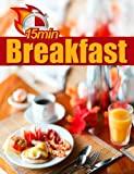 Free Kindle Book : 15 Minute Breakfast - Quick Healthy Breakfast Recipes Made In Just 15 Minutes (15 Minute Recipes)