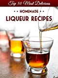 Free Kindle Book : Top 50 Most Delicious Homemade Liqueur Recipes (Cordials, Shrubs, Ratafias, Brandy, Bourbon) (Recipe Top 50