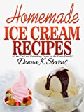Free Kindle Book : 31 Homemade Ice Cream Recipes: All the cool and refreshing treats you need this summer!