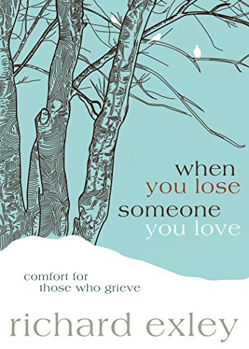 Free Kindle Book : When You Lose Someone You Love: Comfort for Those Who Grieve