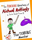 Free Kindle Book : The Ridiculous Adventures of Michael Mattingly: The TERRIBLE Monster