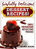 Free Kindle Book : Sinfully Delicious (And Palate-Tingling Tasty) Desserts! Lots of Chocolate Recipes Included!