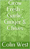 Free Kindle Book : Herbs and Spices - Garlic, Ginger & Chives (My Herbs & Spices)