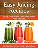 Free Kindle Book : Juicing Recipes - A Refreshing Addition To Detox, Lose Weight, and Feel Great (The Easy Recipe)